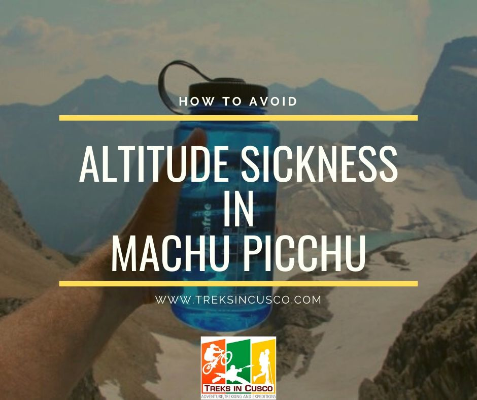 Avoid Altitude Sickness in Machu Picchu