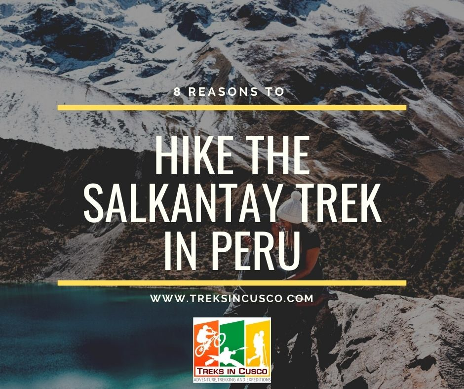 8 Reasons to Hike the Salkantay Trek Peru